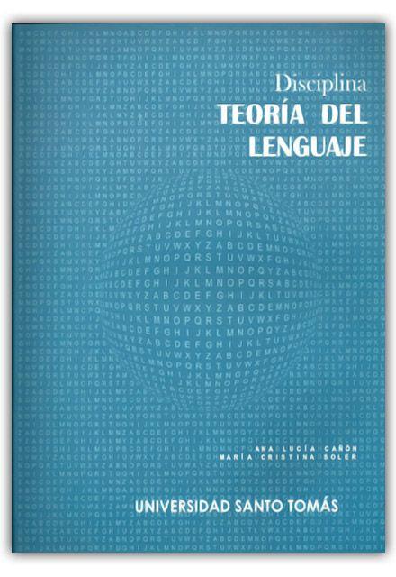 Disciplina Teoría del lenguaje–Universidad Santo Tomás  http://www.librosyeditores.com/tiendalemoine/linguistica-y-lenguas/477-disciplina-teoria-del-lenguaje.html  Editores y distribuidores