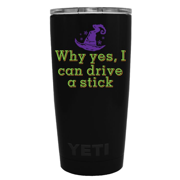 YETI 20 oz Why Yes, I can Drive a Stick Halloween on Black Matte Tumbler