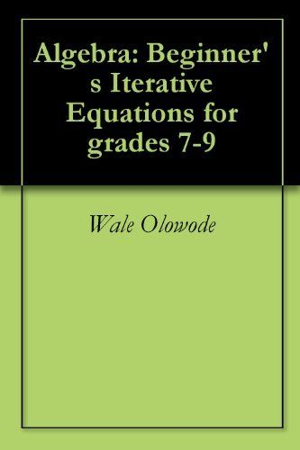 85 best math final images on pinterest baby books children algebra beginners iterative equations for grades 7 9 by wale olowode iterative is fandeluxe Image collections