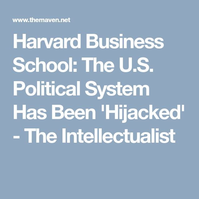 Harvard Business School: The U.S. Political System Has Been 'Hijacked'  - The Intellectualist
