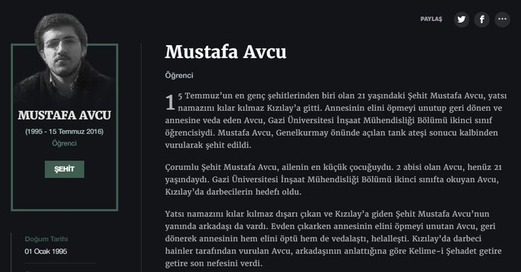 Mustafa Avcu Öğrenci  15 Temmuz'un en genç şehitlerinden biri olan 21 yaşındaki Şehit Mustafa Avcu, yatsı namazını kılar kılmaz Kızılay'a gitti. Annesinin elini öpmeyi unutup geri dönen ve annesine veda eden Avcu, Gazi Üniversitesi İnşaat Mühendisliği Bölümü ikinci sınıf öğrencisiydi. Mustafa Avcu, Genelkurmay önünde açılan tank ateşi sonucu kalbinden vurularak şehit edildi.