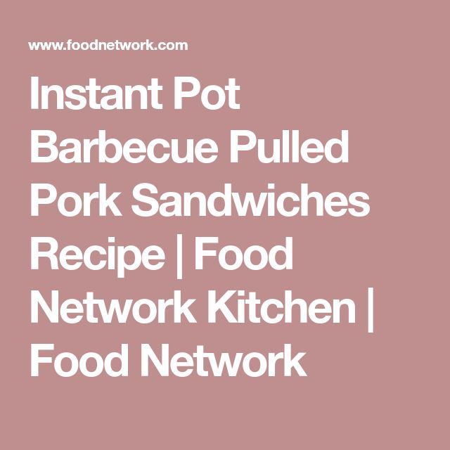 Instant Pot Barbecue Pulled Pork Sandwiches Recipe | Food Network Kitchen | Food Network