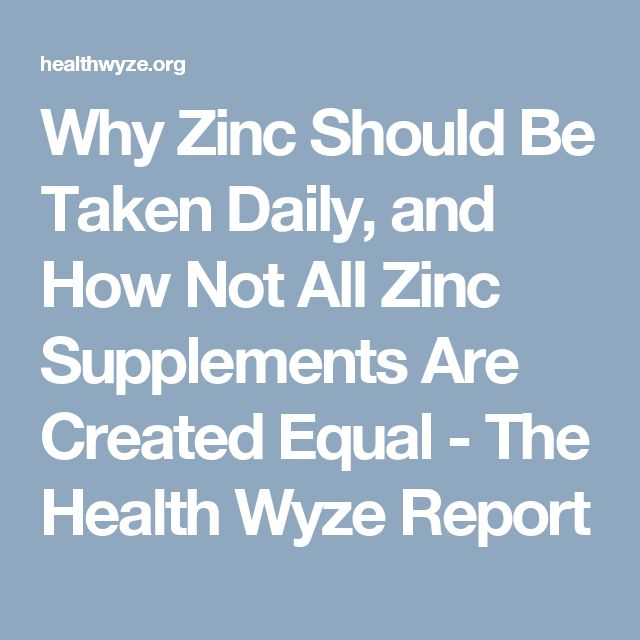 Why Zinc Should Be Taken Daily, and How Not All Zinc Supplements Are Created Equal - The Health Wyze Report