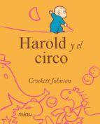 HAROLD Y EL CIRCO del autor JOHNSON CROCKETT (ISBN 9788415116516). Comprar libro completo al MEJOR PRECIO nuevo o segunda mano, leer online la sinopsis o resumen, opiniones, críticas y comentarios.