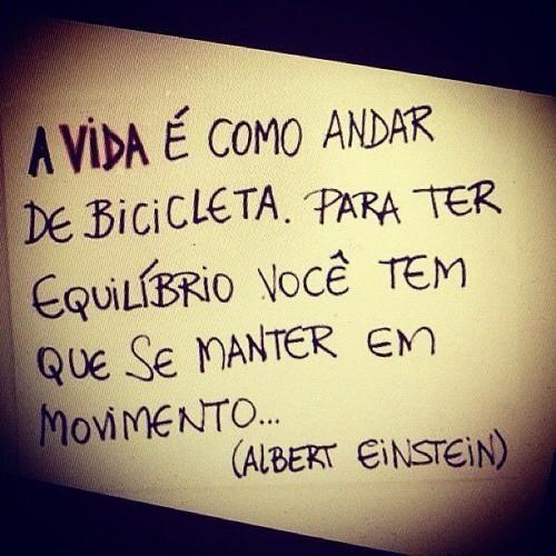 As Frases de Motivação - A vida é como andar de bicicleta. Para ter equilíbrio você tem que se manter em movimento
