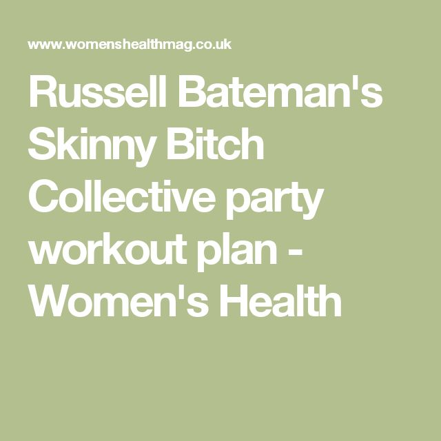 Russell Bateman's Skinny Bitch Collective party workout plan - Women's Health