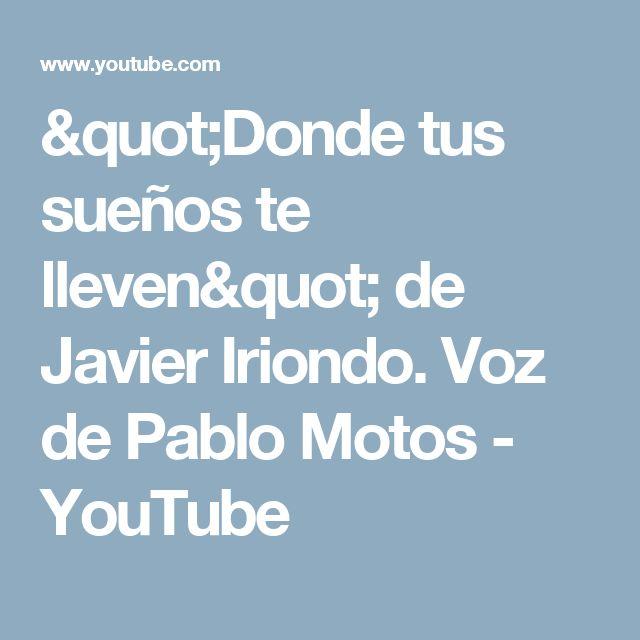 """""""Donde tus sueños te lleven"""" de Javier Iriondo. Voz de Pablo Motos - YouTube"""
