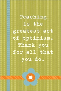 This about sums it up, yes? Great quote for a PTO or PTA celebrating Teacher Appreciation.