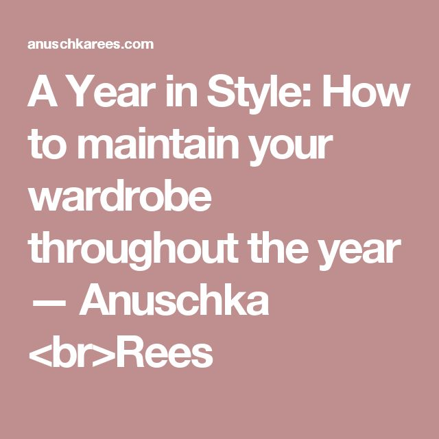 A Year in Style: How to maintain your wardrobe throughout the year — Anuschka <br>Rees
