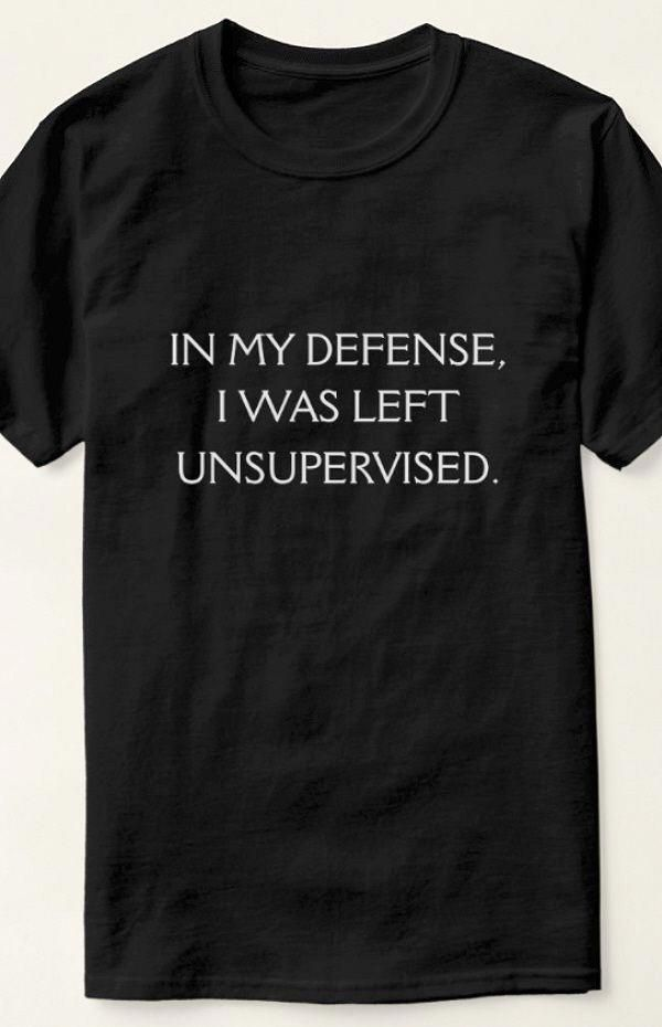 Unsupervised Funny Mens Tshirt Funny excuses quote