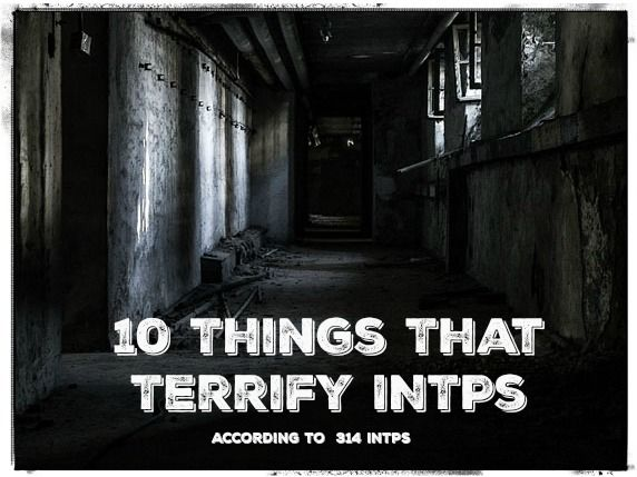 10 Things That Terrify INTPs - According to 314 INTPs - Psychology Junkie
