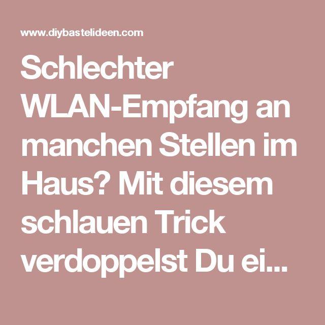 Schlechter WLAN-Empfang an manchen Stellen im Haus? Mit diesem schlauen Trick verdoppelst Du einfach Dein WLAN-Signal! - DIY Bastelideen