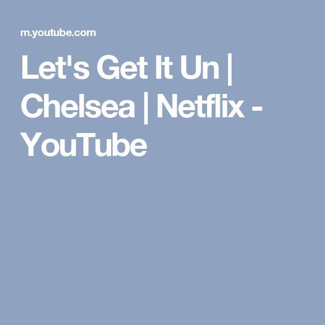 Let's Get It Un   Chelsea   Netflix - YouTube