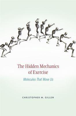 The Hidden Mechanics of Exercise : Molecules That Move Us | Gillen, Christopher M. |     Kinesiology     Exercise--Physiological aspects     Exercise--Molecular aspects     Human mechanics | 9780674724945 | EBOOKS ON EBSCO
