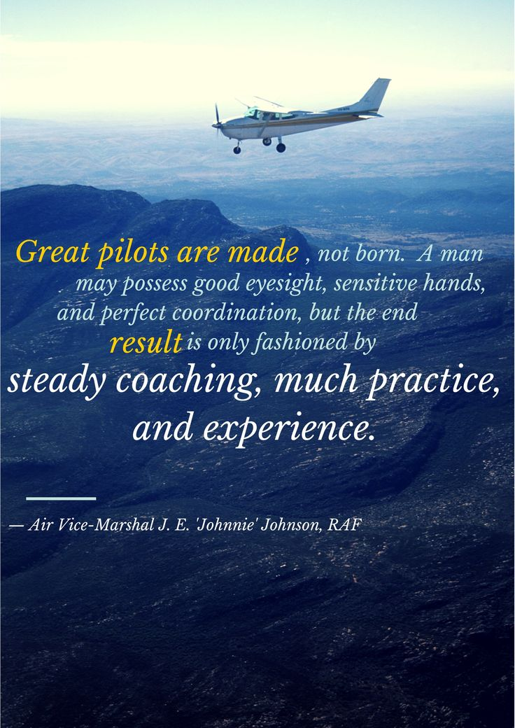 Great pilots are made, not born. Quote by Air Vice Marshal.