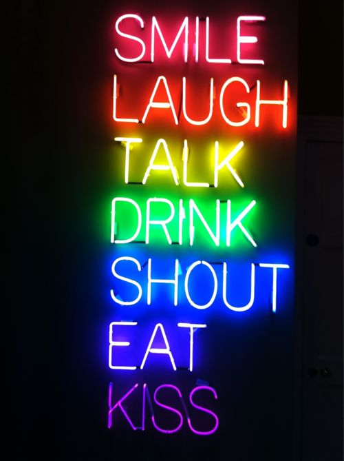 Smile,Laugh,Talk, Drink Shout & Eat.. All things we need in life. Love it