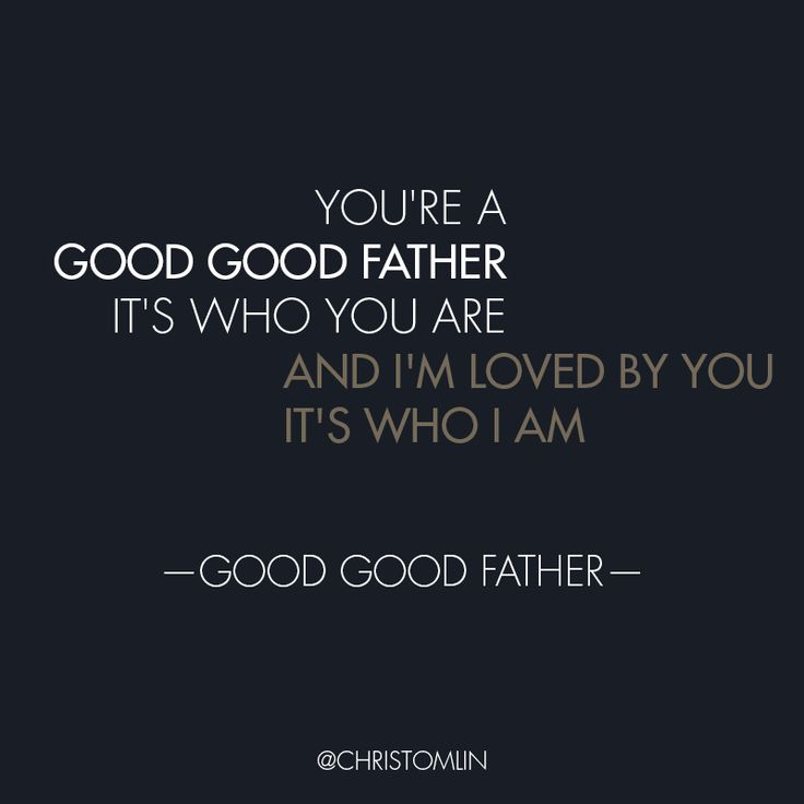 God, you are a good, good Father. That's who you are!