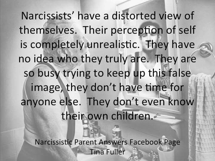 Narcissists have a distorted view of themselves. Their perception of self is completely unrealistic.