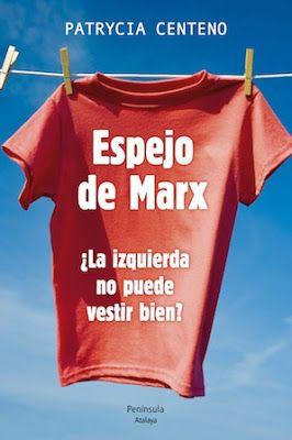 Espejo de Marx : ¿La izquierda no puede vestir bien? / Patrycia Centeno. Barcelona : Pemínsula, 2013 [11-26] 200 p. Colección: Atalaya. ISBN 9788499422787 / 21 € / ES / ENS / Estereotipos / Ideologías / Política / Sociología / Vestimenta