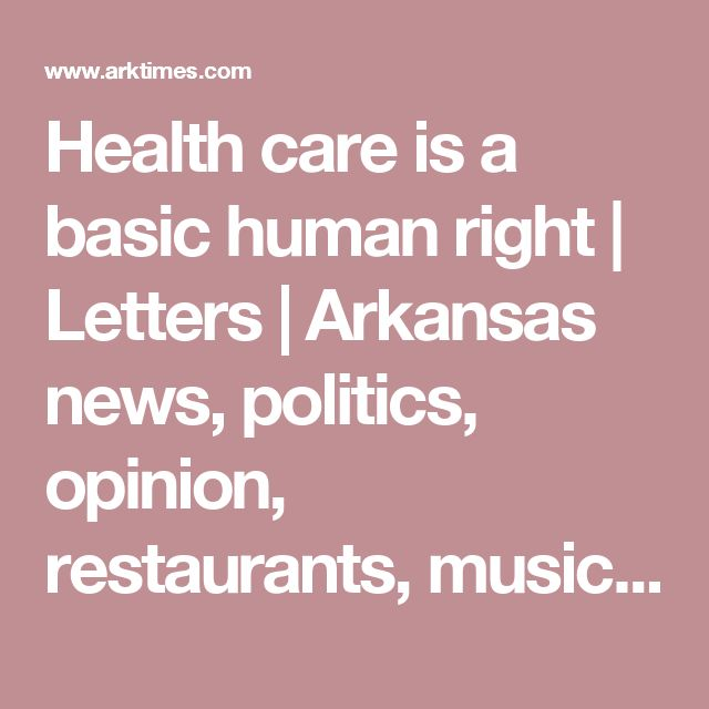 Health care is a basic human right   Letters   Arkansas news, politics, opinion, restaurants, music, movies and art