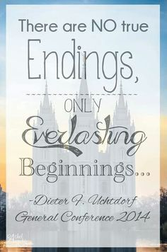 """""""There are no true endings, only everlasting beginnings."""" ~ President Uchtdorf ❤ #ldsconf #temples #familiesareforever"""