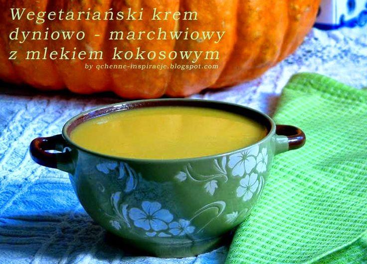 Qchenne-Inspiracje! FIT blog o zdrowym stylu życia i zdrowym odżywianiu. Kaloryczność potraw. : Wegetariański krem dyniowo - marchwiowy z mlekiem ...