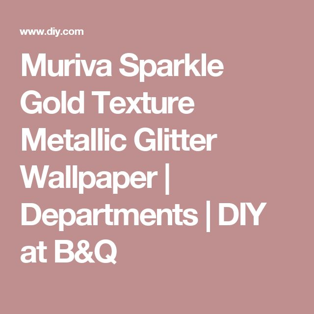 Muriva Sparkle Gold Texture Metallic Glitter Wallpaper | Departments | DIY at B&Q