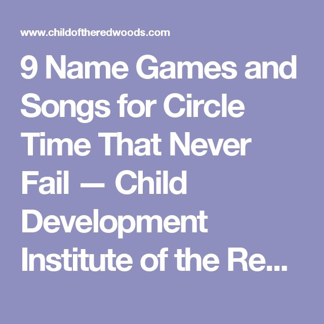 9 Name Games and Songs for Circle Time That Never Fail — Child Development Institute of the Redwoods