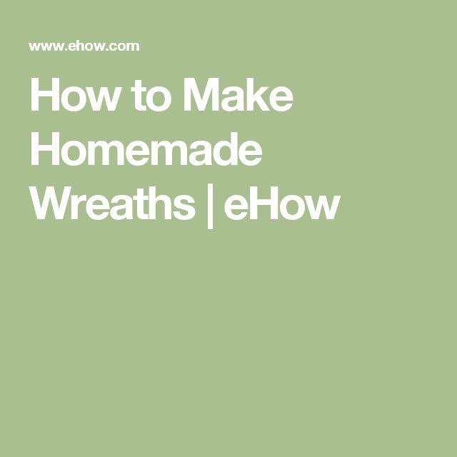 How to Make Homemade Wreaths | eHow