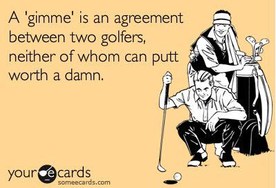 I wish we had gimmes in competitive golf too haha