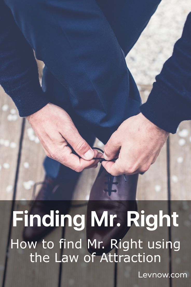 Finding Mr. Right if the Universal Laws are as constant as the laws of physics then Mr. Right is right there waiting for you. Love the Law of Attraction. Click to read more or pin and save it for later!