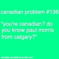 Canadian Problem ...yeeesss
