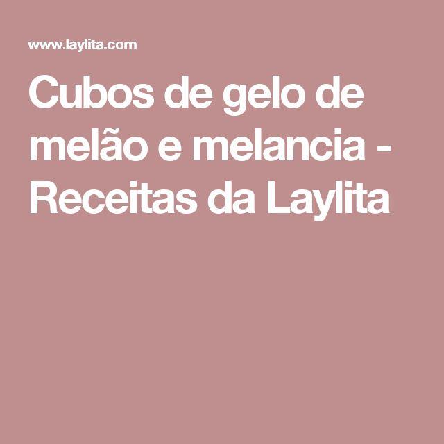 Cubos de gelo de melão e melancia - Receitas da Laylita