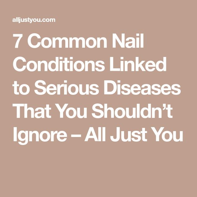 7 Common Nail Conditions Linked to Serious Diseases That You Shouldn't Ignore – All Just You