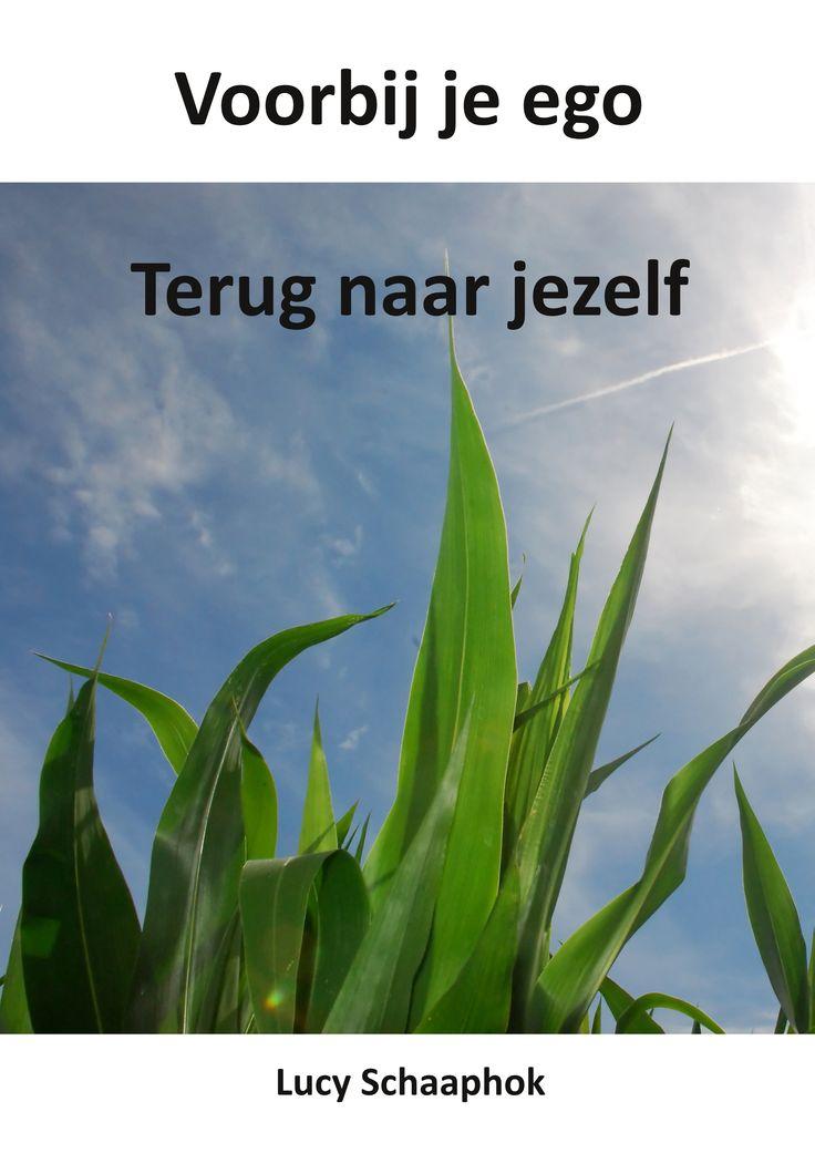 Gratis e-book: Voorbij je ego, terug naar jezelf http://www.life-creations.nl/ @Lucy Schaaphok