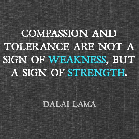 """Compassion and tolerance are not a sign of weakness, but a sign of strength."" - Dalai Lama #quotes"