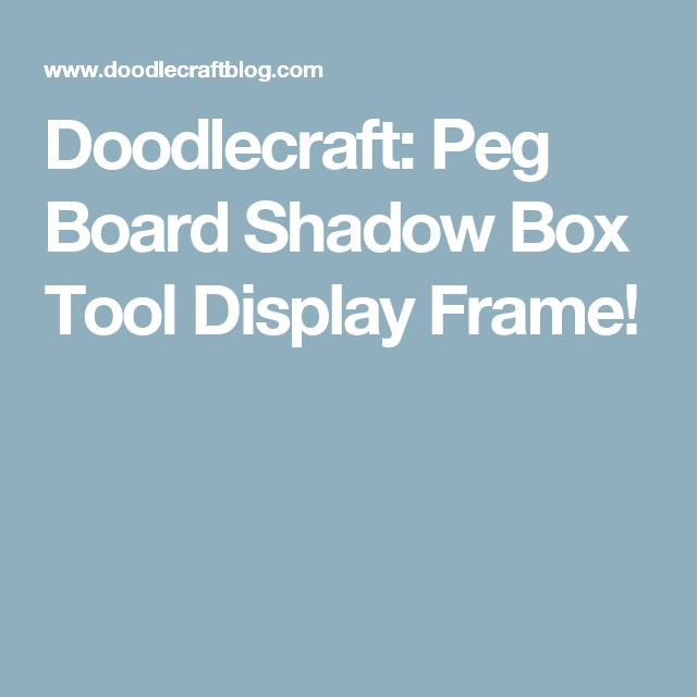 Doodlecraft: Peg Board Shadow Box Tool Display Frame!