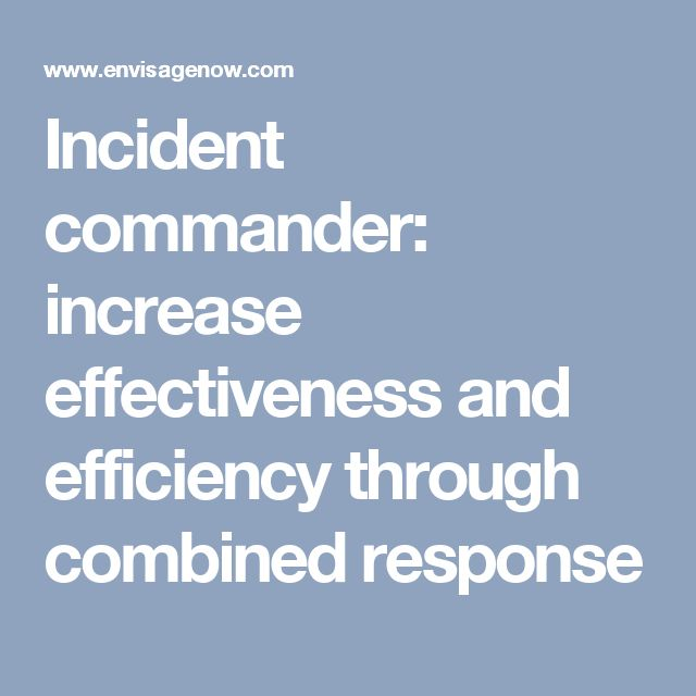 Incident commander: increase effectiveness and efficiency through combined response