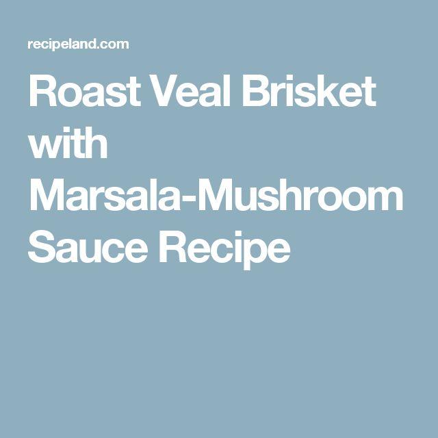 Roast Veal Brisket with Marsala-Mushroom Sauce Recipe