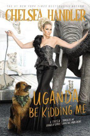 Uganda Be Kidding Me: Amazon.co.uk: Chelsea Handler: Books
