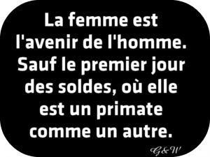 La femme est l'avenir de l'homme. Sauf le premier jour des soldes, où elle est un primate comme un autre.