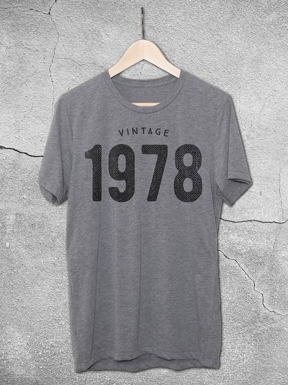 This Unisex Birthday Shirt Features The Vintage 1978 Graphic Printed On A Soft Gray T 40th Shirts For Him Or
