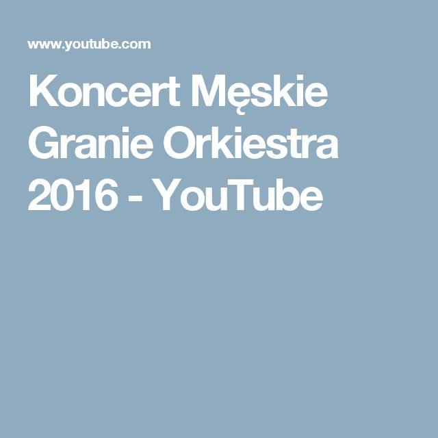 Koncert Męskie Granie Orkiestra 2016 - YouTube