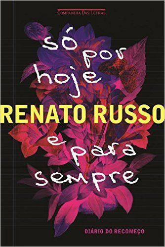 Só por Hoje e Para Sempre - Livro de Renato Russo na Amazon.com.br