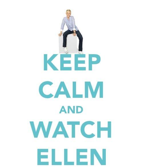 Keep Calm and Watch @Ellen DeGeneres . Best poster Ive seen yet #12DaysofGiveaways #PickMeEllen
