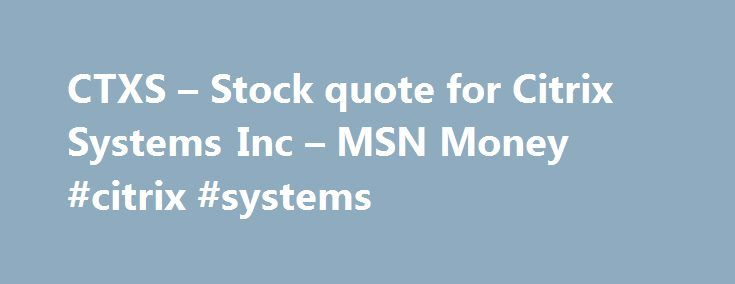 CTXS – Stock quote for Citrix Systems Inc – MSN Money #citrix #systems http://rhode-island.nef2.com/ctxs-stock-quote-for-citrix-systems-inc-msn-money-citrix-systems/  # Citrix Systems Inc Now Available: Flexxible|SMB Cloud Hybrid Appliance Deploys in Minutes, Scales From 50 to 2,000 Users The Citrix Ready program helps customers identify third-party solutions that are recommended to enhance virtualization, networking and cloud computing solutions from Citrix Systems. Flexxible|SMB Cloud…