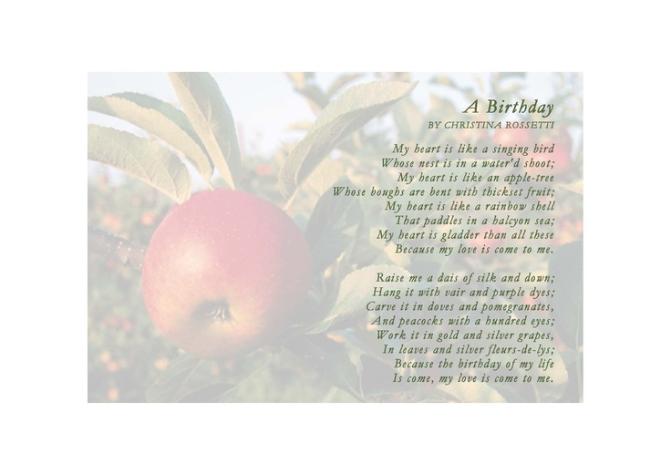 poem a birthday by christina rossetti In the poem, a birthday, christina rossetti uses extensive and positive imagery, mostly pertaining to natural descriptions the whole poem is composed of imagery, used for the purpose of relaying the sense of pure joy the speaker is feeling.