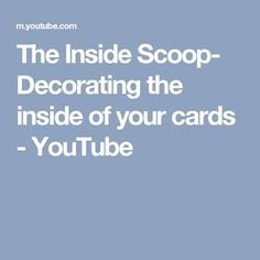 The Inside Scoop- Decorating the inside of your cards - YouTube