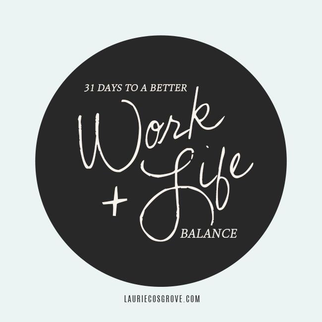 31 Days to a Better Work + Life Balance — Laurie Cosgrove