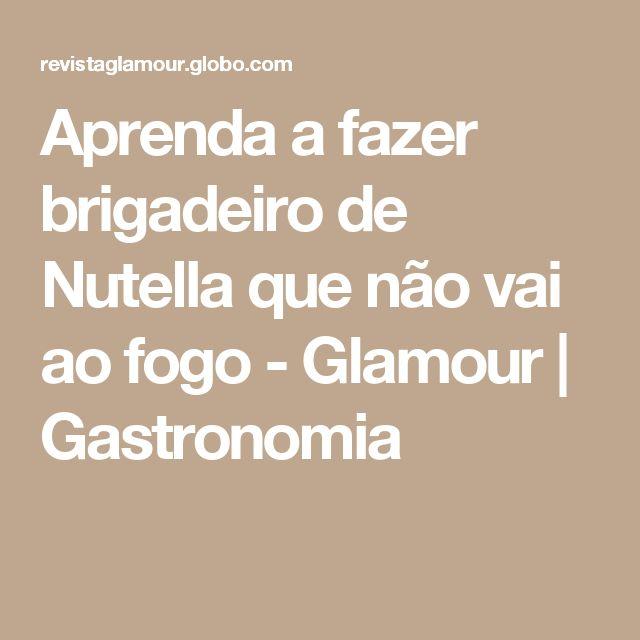 Aprenda a fazer brigadeiro de Nutella que não vai ao fogo - Glamour | Gastronomia